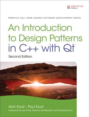 An Introduction to Design Patterns in C++ With Qt 4 By Ezust, Alan/ Ezust, Paul